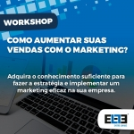 WORKSHOP ENSINA COMO AUMENTAR VENDAS COM O MARKETING